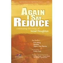 Integrity Music Again I Say Rejoice SATB by Houghton Arranged by BJ Davis/Bradley Knight/Harold Ross/J. Daniel Smith