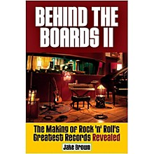 Hal Leonard Behind The Boards II: The Making Of Rock 'n' Roll's Greatest Hits Revealed