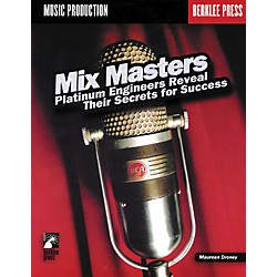Berklee Press Mix Masters - Platinum Engineers Reveal Their Secrets for Success (Book) (50448023)