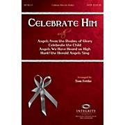Integrity Music Celebrate Him (Medley) SATB by Michael Card Arranged by Tom Fettke