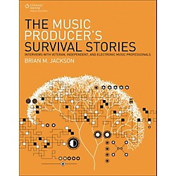 Cengage Learning The Music Producer's Survival Stories Interviews with Veteran,Independent and Elect Music Pro (9781305089228)