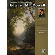 Alfred Classics for the Advancing Pianist: Edward MacDowell Book 2 Late Intermediate / Early Advanced