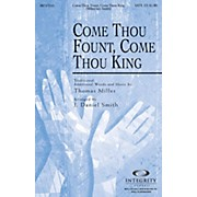 Integrity Music Come Thou Fount, Come Thou King SATB Arranged by J. Daniel Smith