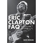 Backbeat Books Eric Clapton FAQ: All That's Left To Know About Slowhand