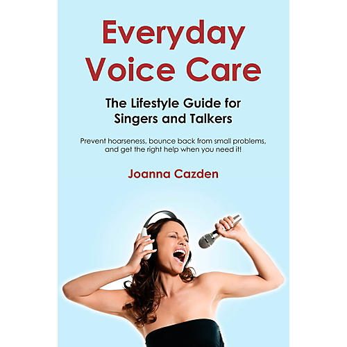 Hal Leonard Everyday Voice Care - The Lifestyle Guide For Singers And Talkers