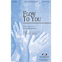 Integrity Music Flow To You SATB Arranged by J. Daniel Smith