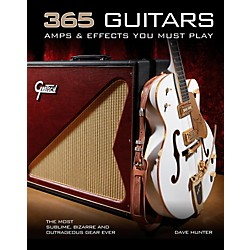 Hal Leonard 365 Guitars Amps And Effects You Must Play (121129)