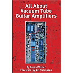 Hal Leonard All About Vacuum Tube Guitar Amplifiers Book (332829)