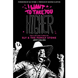 Hal Leonard I Want To Take You Higher: The Life And Times Of Sly And The Family Stone (332842)