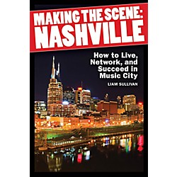 Hal Leonard Making The Scene - Nashville (How to Live, Network, and Succeed in Music City) (333143)