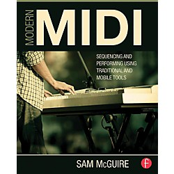 Hal Leonard Modern MIDI - Sequencing and Performing Using Traditional and Mobile Tools (127928)