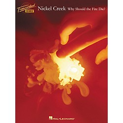 Hal Leonard Nickel Creek Why Should the Fire Die? Transcribed Score (672545)