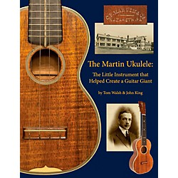 Hal Leonard The Martin Ukulele: The Little Instrument That Helped Create A Guitar Giant (109376)