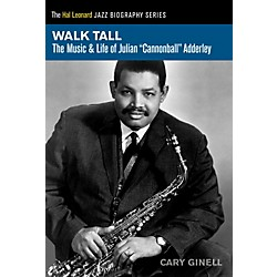 Hal Leonard Walk Tall - The Music & Life of Julian Cannonball Adderley (333474)