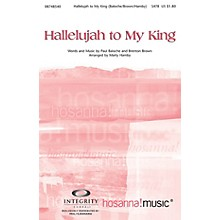 Integrity Music Hallelujah to My King SATB Arranged by Marty Hamby