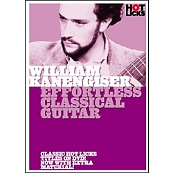 Hot Licks William Kanengiser: Effortless Classical Guitar DVD (14036136)