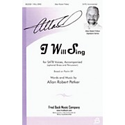 Fred Bock Music I Will Sing SATB composed by Allan Robert Petker