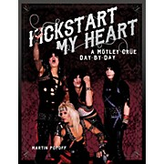 Backbeat Books Kickstart My Heart: A Motley Crue Day-By-Day