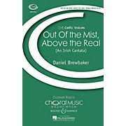 Boosey and Hawkes Out of the Mist, Above the Real (An Irish Cantata) CME Celtic Voices SSA composed by Daniel Brewbaker