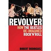 Hal Leonard Revolver: How The Beatles Re-Imagined Rock 'n' Roll