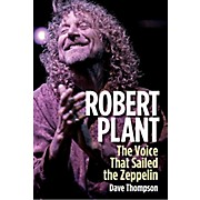 Backbeat Books Robert Plant: The Voice That Sailed The Zeppelin