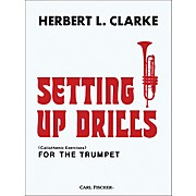 Carl Fischer Setting Up Drills for the Trumpet by Herbert L. Clarke