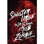 Backbeat Books Sinister Urge: The Life and Times of Rob Zombie