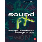 Hal Leonard Sound FX - Unlocking The Creative Potential Of Recording Studio Effects