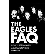 Backbeat Books The Eagles FAQ: All That's Left To Know About Classic Rock's Superstars