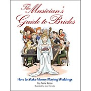 Hal Leonard The Musician's Guide To Brides: How To Make Money Playing Weddings