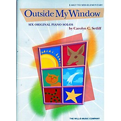 Willis Music Outside My Window - 6 Early To Mid-Elementary Piano Solos by Carolyn C. Setliff (416731)