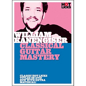 Hot-Licks-William-Kanengiser--Classical-Guitar-Mastery-DVD-Standard