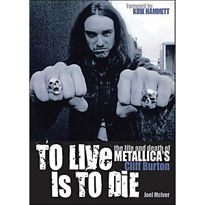 Backbeat-Books-To-Live-Is-To-Die---The-Life-And-Death-Of-Metallica-s-Cliff-Burton-Standard