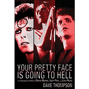 Backbeat-Books-Your-Pretty-Face-Is-Going-To-Hell--The-Dangeous-Glitter-Of-David-Bowie--Iggy-Pop--And-Lou-Reed-Standard