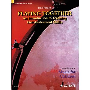 Schott-Playing-Together---An-Introduction-To-Teaching-Orff-Instrument-Skills-Standard