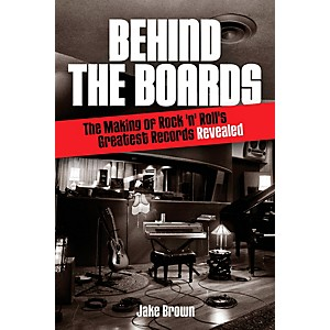 Hal-Leonard-Behind-The-Boards---The-Making-Of-Rock--N--Roll-s-Greatest-Records-Revealed-Standard