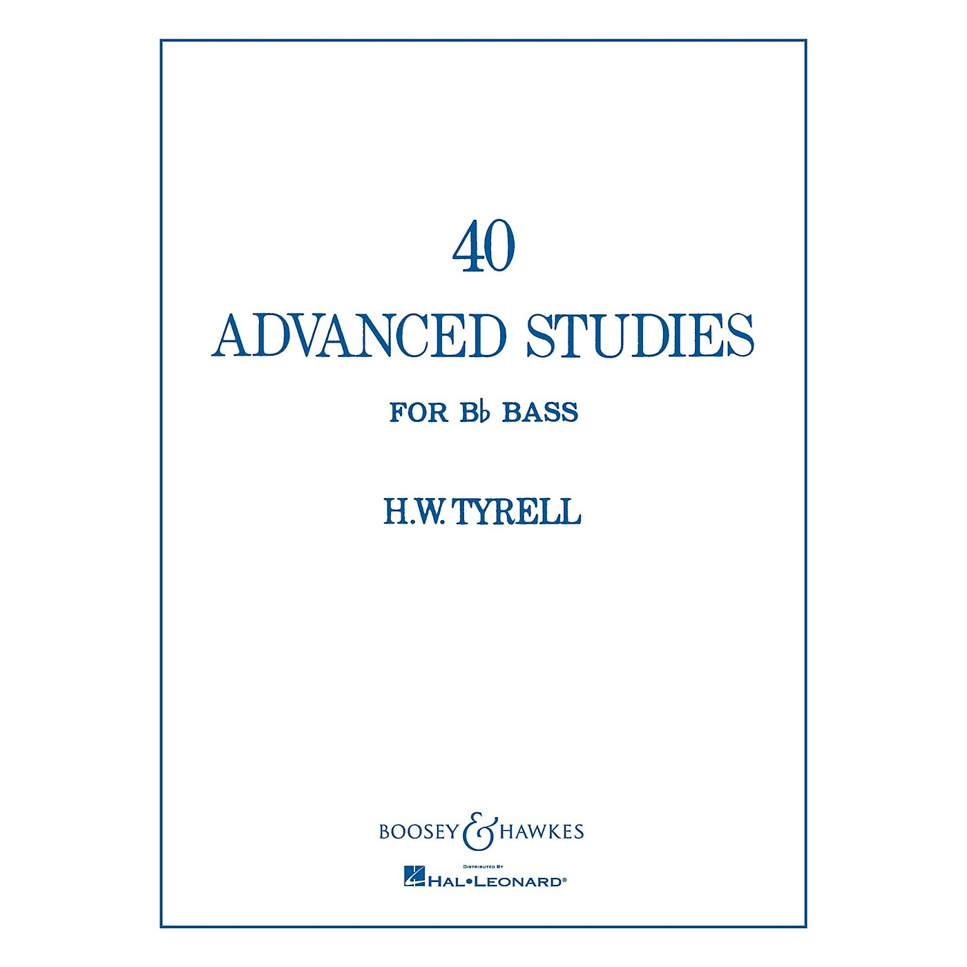Boosey and Hawkes 40 Advanced Studies for Bb Bass/Tuba (B.C.) Boosey & Hawkes Chamber Music Series Composed by H.W. Tyrrell thumbnail
