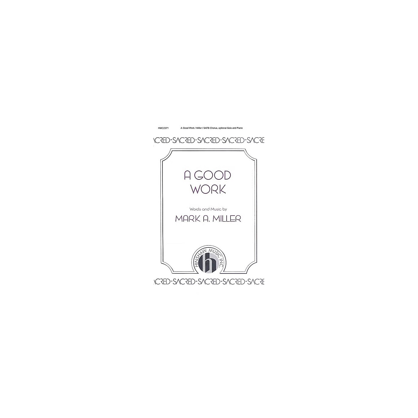 Hinshaw Music A Good Work SATB composed by Mark A. Miller thumbnail