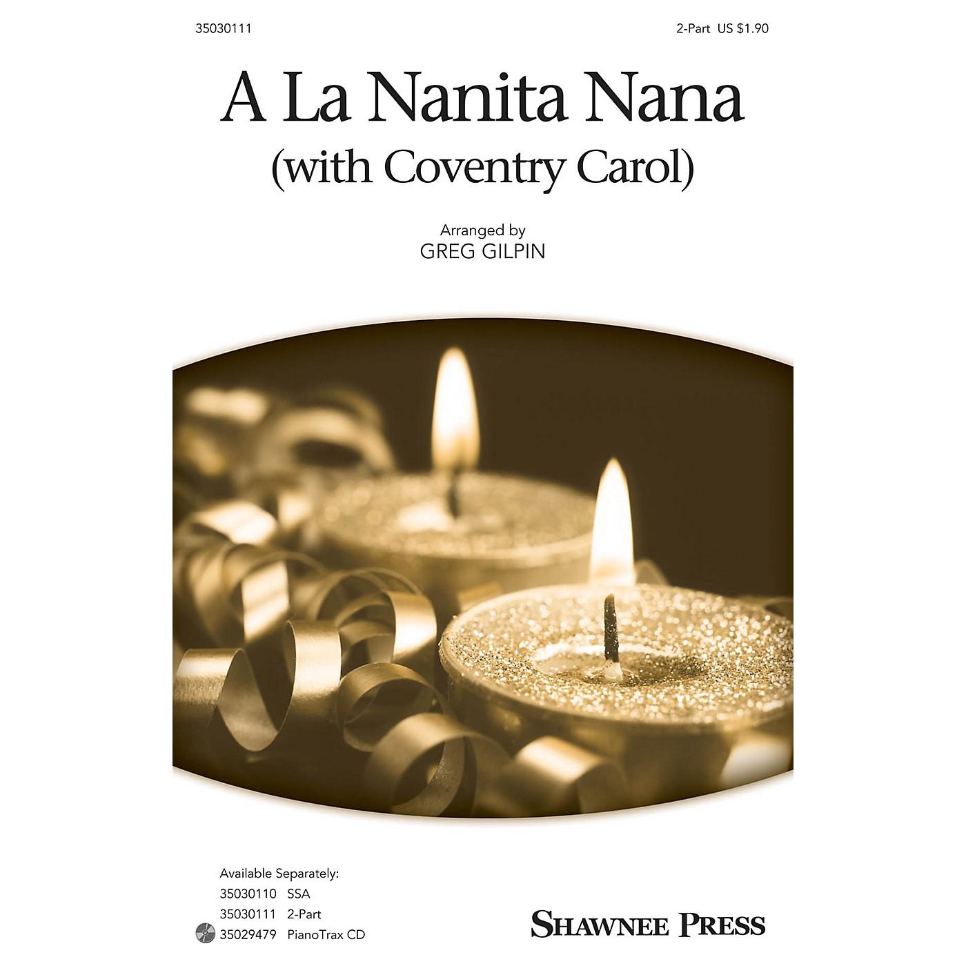 Shawnee Press A La Nanita Nana (with Coventry Carol) 2-Part arranged by Greg Gilpin thumbnail