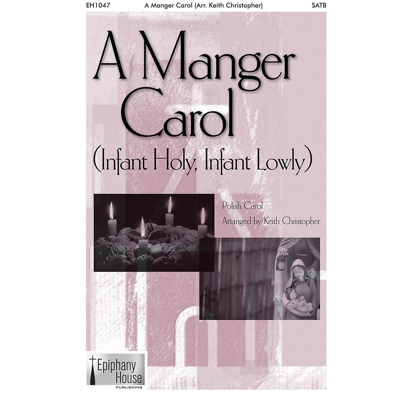 Epiphany House Publishing A Manger Carol (Infant Holy, Infant Lowly) SATB a cappella arranged by Keith Christopher thumbnail