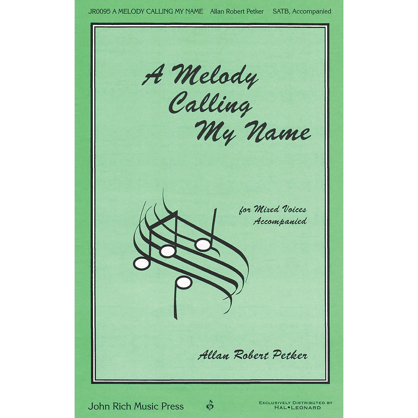 John Rich Music Press A Melody Calling My Name SATB composed by Allan Robert Petker thumbnail