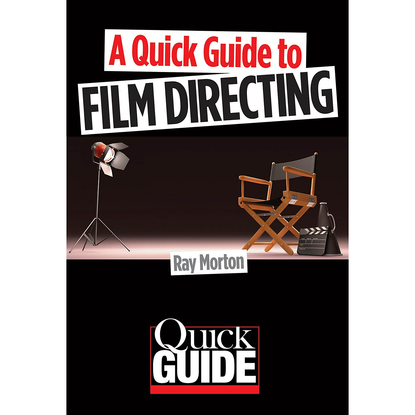 Limelight Editions A Quick Guide to Film Directing Quick Guide Series Softcover Written by Ray Morton thumbnail