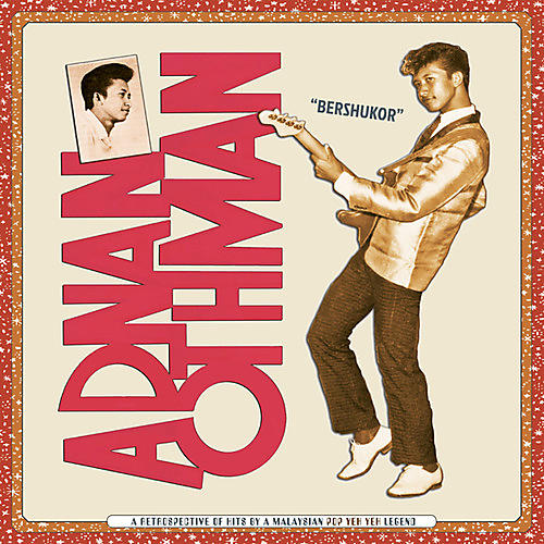 Alliance Adnan Othman - Bershukor: A Retrospective of Hits by a Malaysian Pop Yeh Yeh Legend thumbnail