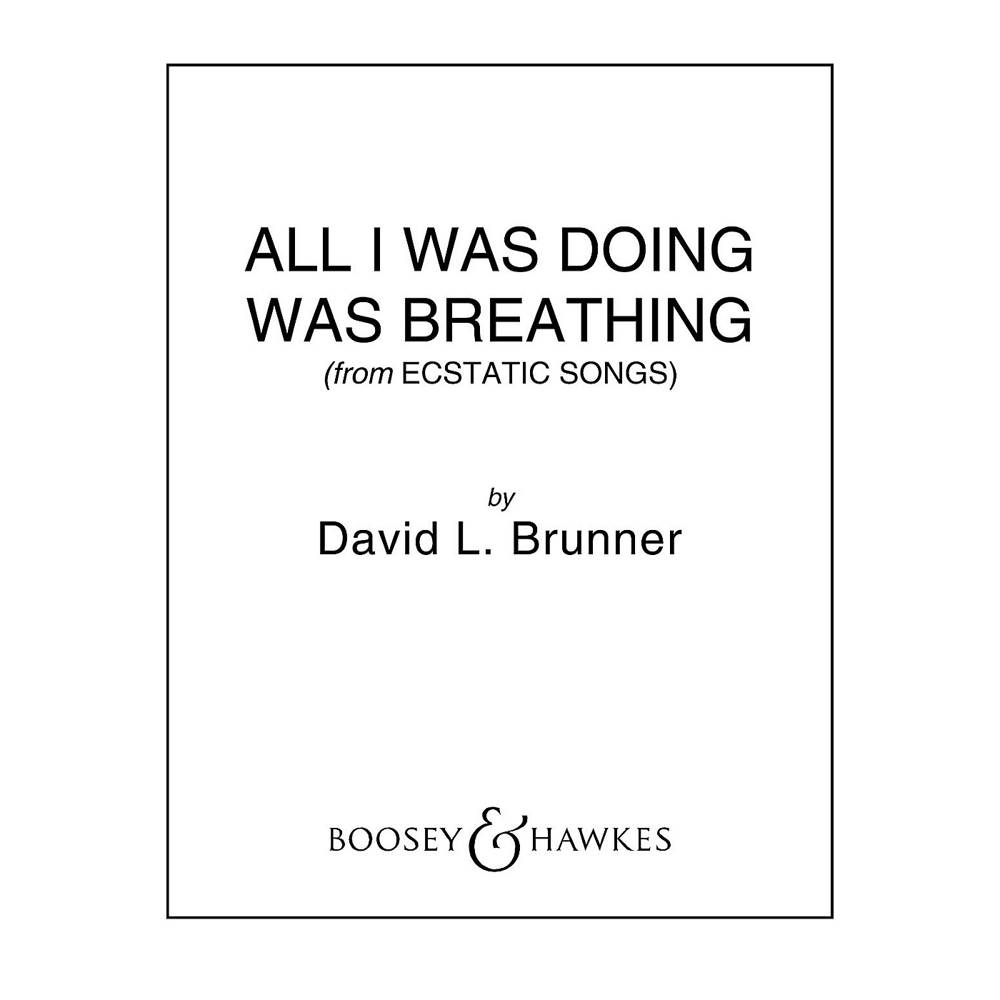 Boosey and Hawkes All I Was Doing Was Breathing (from Ecstatic Songs) CME In High Voice Score & Pts by David Brunner thumbnail