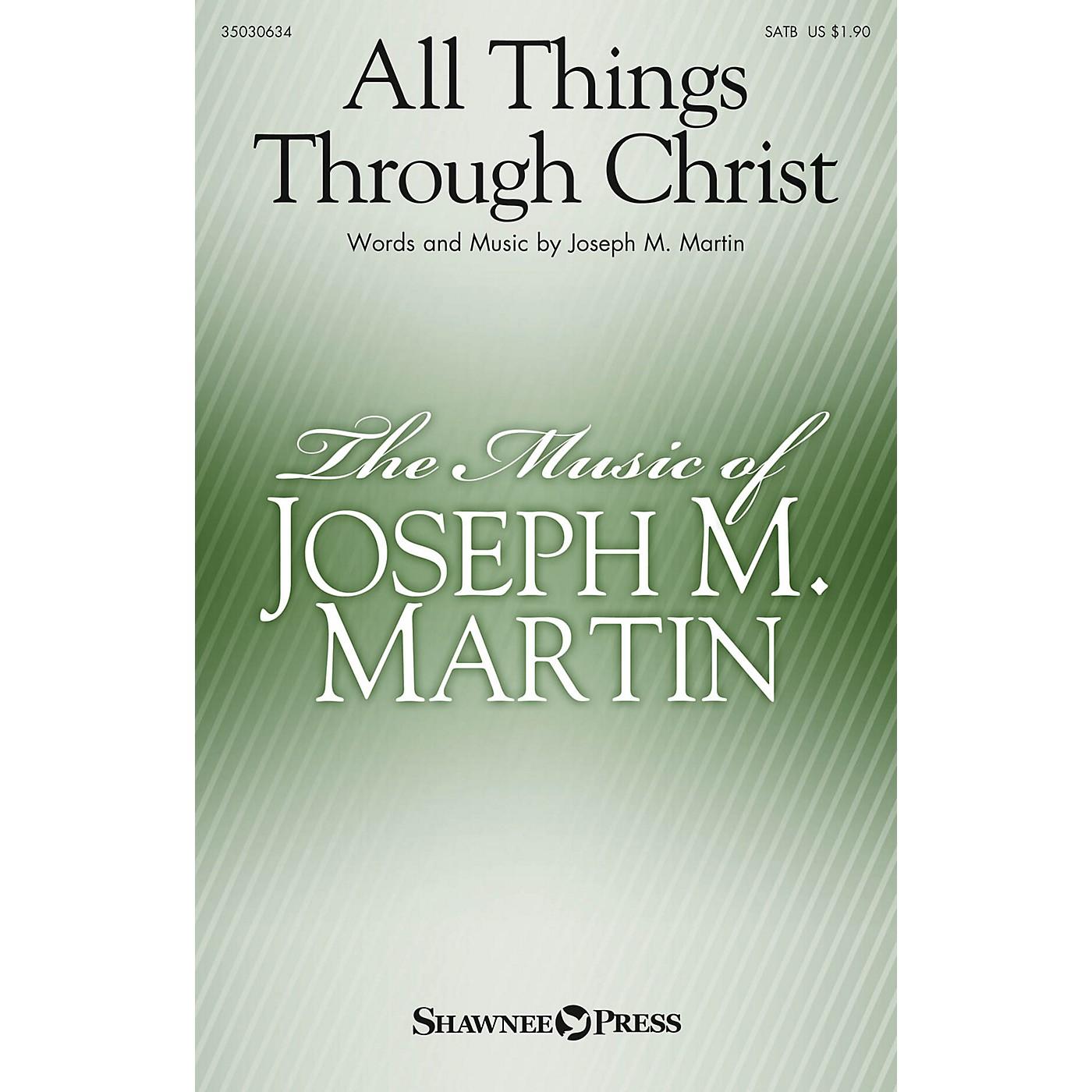 Shawnee Press All Things Through Christ SATB composed by Joseph M. Martin thumbnail