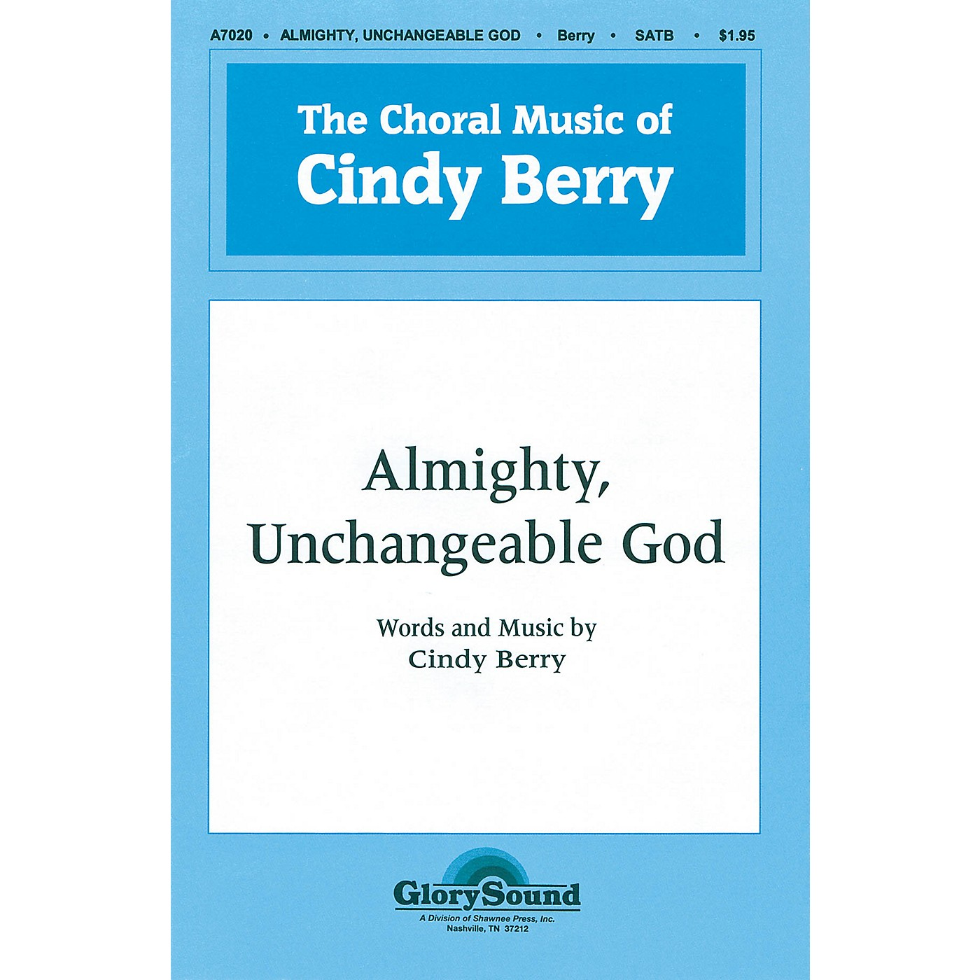 Shawnee Press Almighty, Unchangeable God SATB composed by Cindy Berry thumbnail