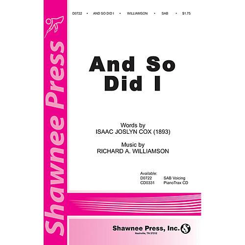 Shawnee Press And So Did I SAB composed by Richard A. Williamson thumbnail