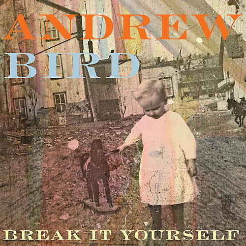 Alliance Andrew Bird - Break It Yourself thumbnail