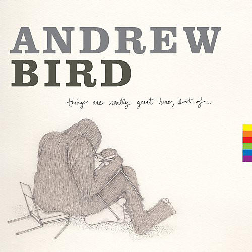 Alliance Andrew Bird - Things Are Really Great Here Sort of thumbnail