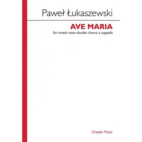Chester Music Ave Maria (Mixed Voice Double Chorus a cappella) SATB Composed by Pawel Lukaszewski thumbnail